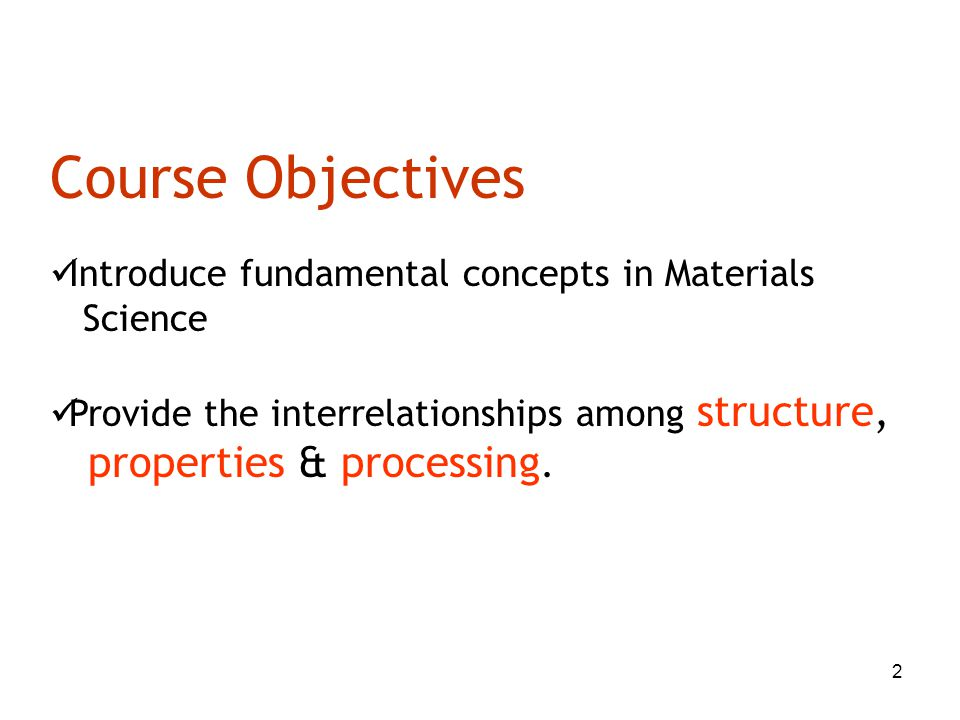 Course Objectives properties & processing.