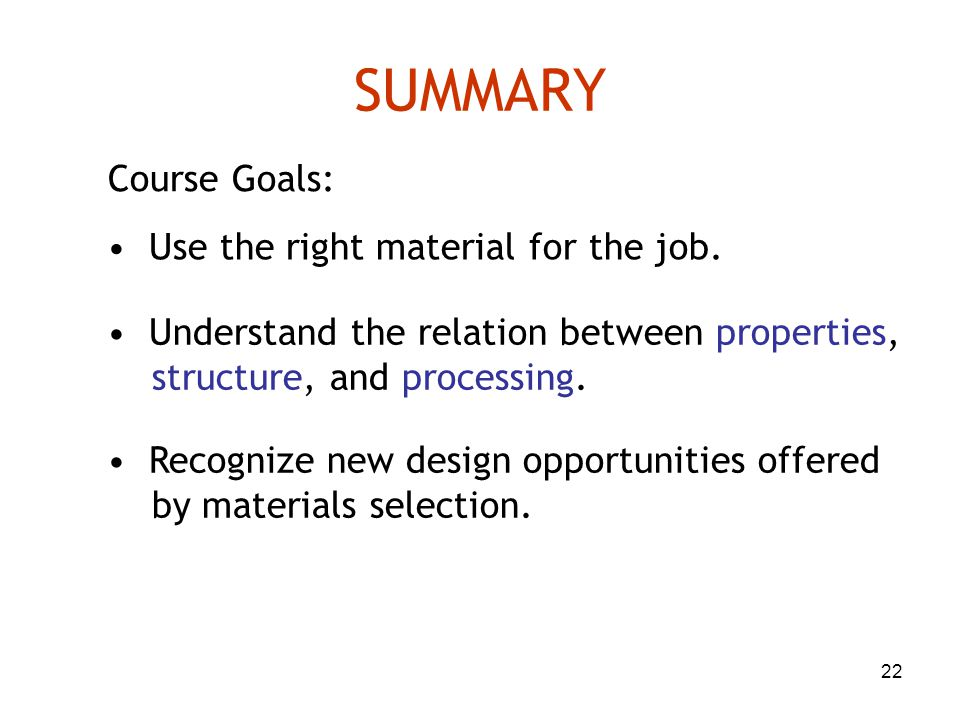 SUMMARY Course Goals: • Use the right material for the job.