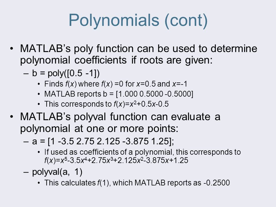 Polynomials (cont) MATLAB's poly function can be used to determine polynomial coefficients if roots are given: