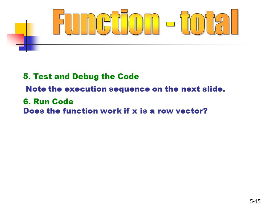 Function - total 5. Test and Debug the Code