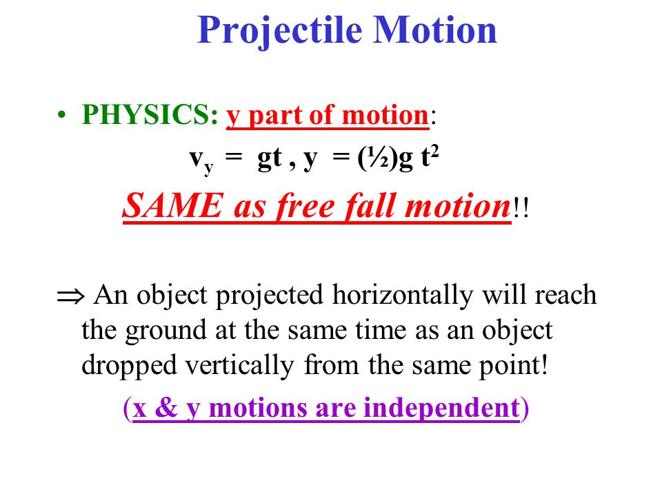 Projectile Motion PHYSICS: y part of motion: vy = gt , y = (½)g t2