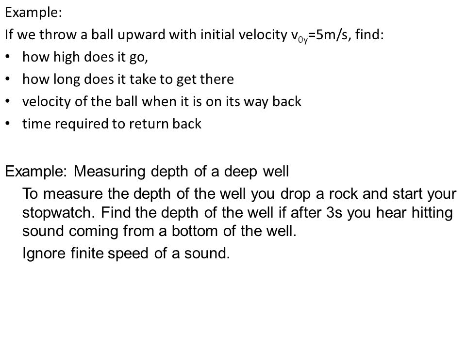 Example: If we throw a ball upward with initial velocity v0y=5m/s, find: how high does it go, how long does it take to get there.