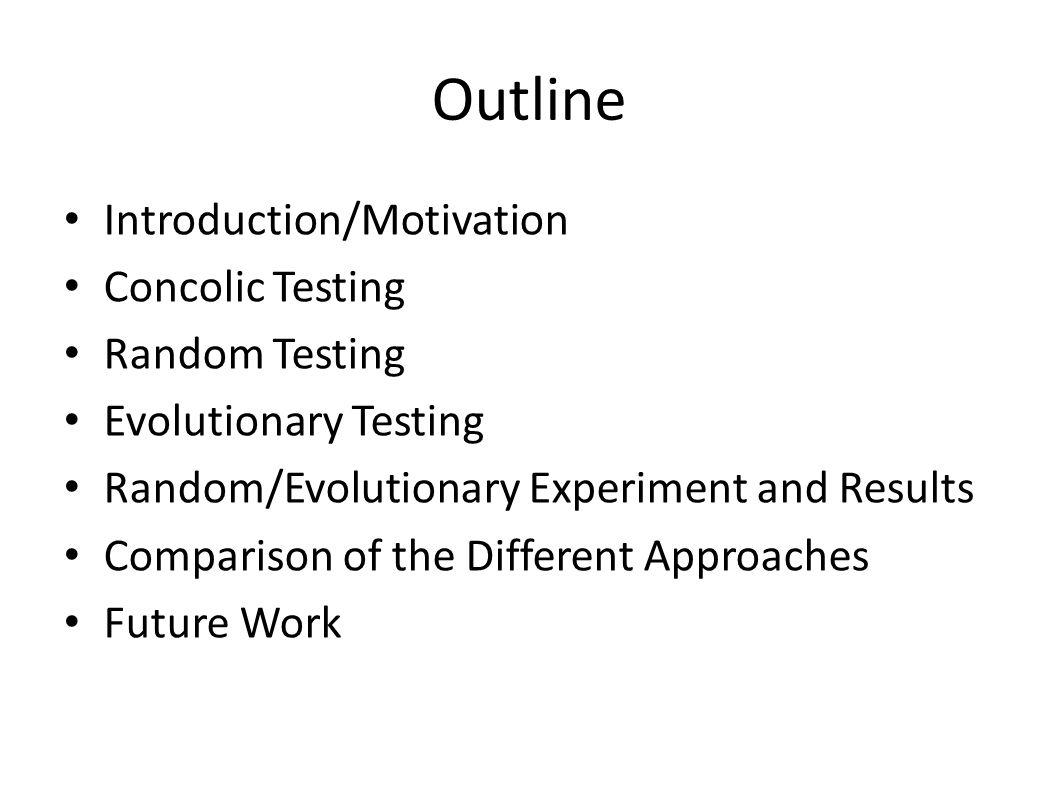 Outline Introduction/Motivation Concolic Testing Random Testing