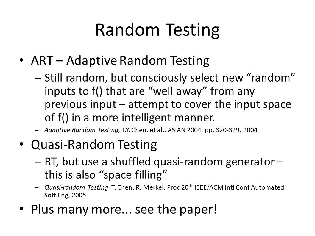 Random Testing ART – Adaptive Random Testing Quasi-Random Testing
