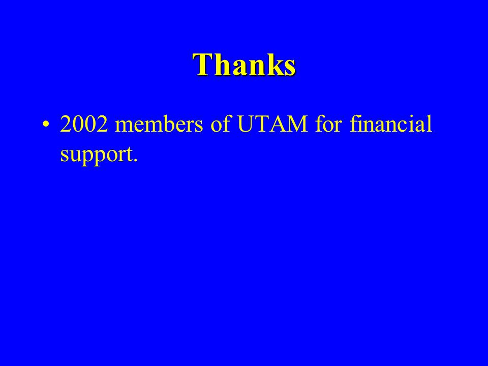Thanks 2002 members of UTAM for financial support.
