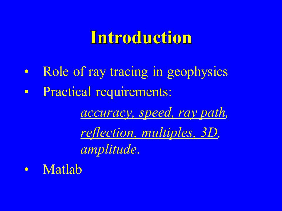 Introduction Role of ray tracing in geophysics Practical requirements:
