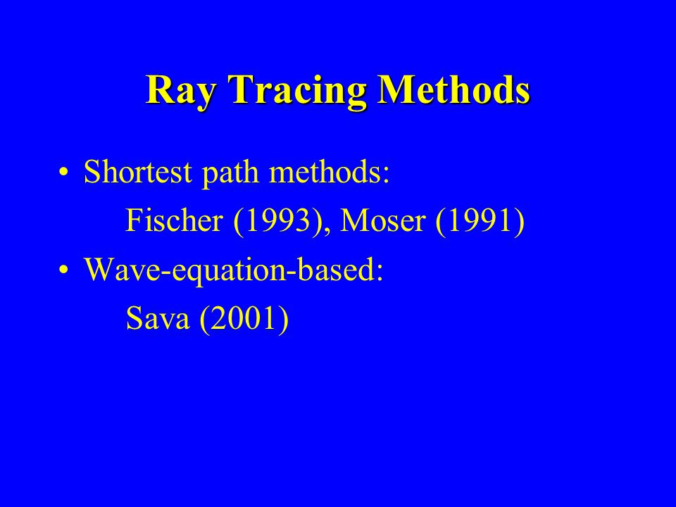 Ray Tracing Methods Shortest path methods: