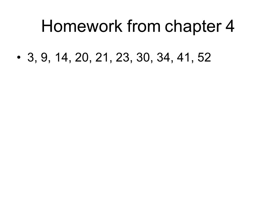 Homework from chapter 4 3, 9, 14, 20, 21, 23, 30, 34, 41, 52
