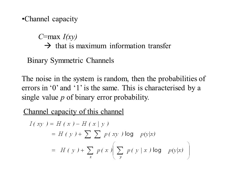 Channel capacity C=max I(xy)  that is maximum information transfer. Binary Symmetric Channels.