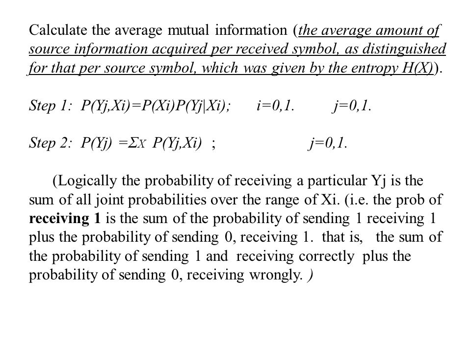 Calculate the average mutual information (the average amount of source information acquired per received symbol, as distinguished for that per source symbol, which was given by the entropy H(X)).
