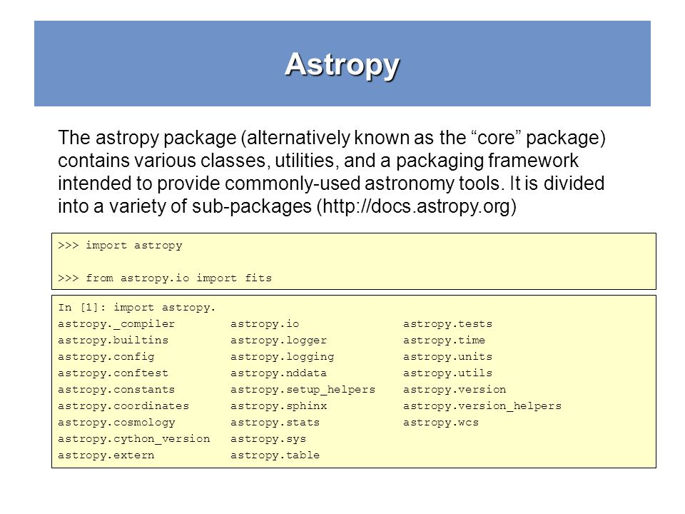 Astropy The astropy package (alternatively known as the core package) contains various classes, utilities, and a packaging framework.