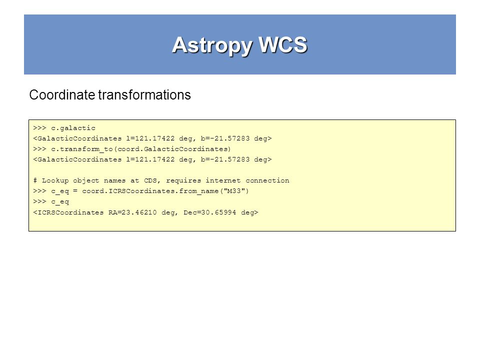 Astropy WCS Coordinate transformations >>> c.galactic