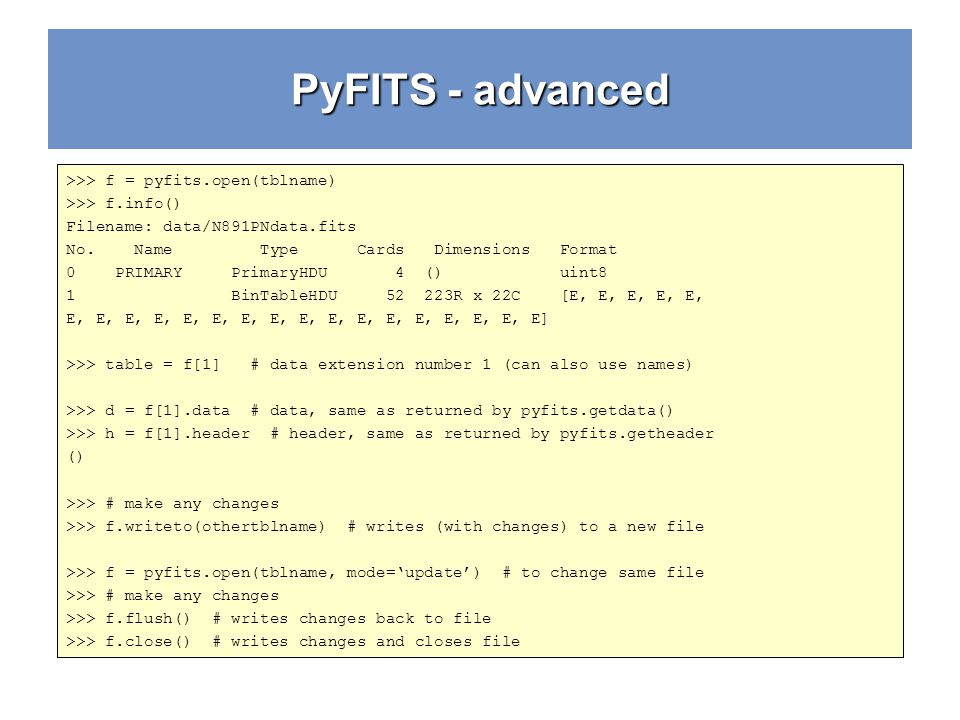 PyFITS - advanced >>> f = pyfits.open(tblname)