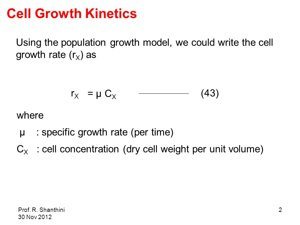 Cell Growth Kinetics Using the population growth model, we could write the cell growth rate (rX) as.