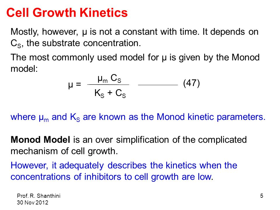 Cell Growth Kinetics Mostly, however, μ is not a constant with time. It depends on CS, the substrate concentration.