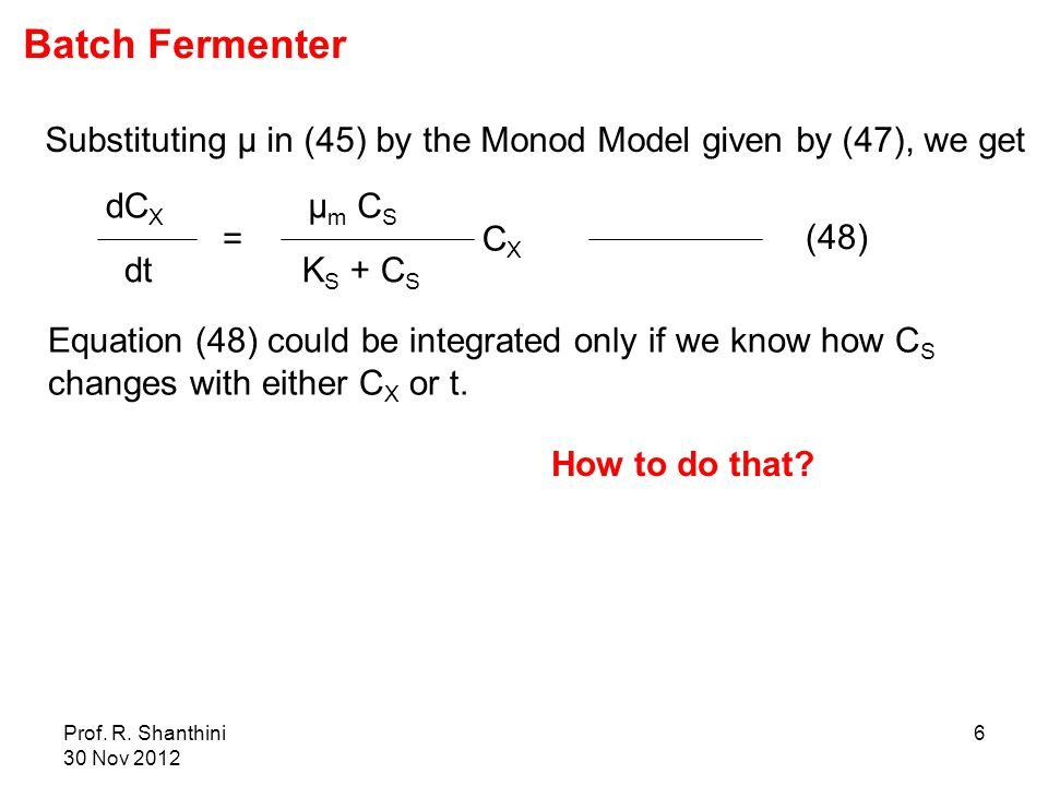 Batch Fermenter Substituting μ in (45) by the Monod Model given by (47), we get. μm CS. = KS + CS.