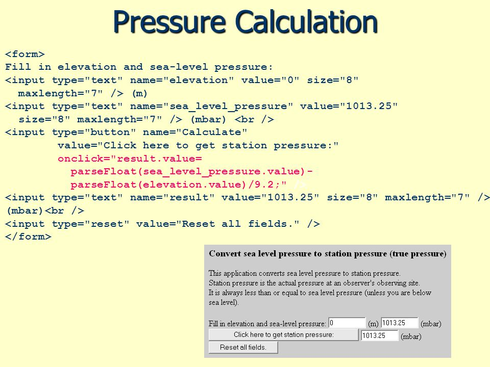 Pressure Calculation <form> Fill in elevation and sea-level pressure: <input type= text name= elevation value= 0 size= 8
