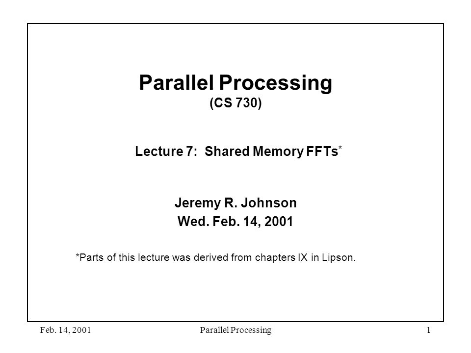 Parallel Processing (CS 730) Lecture 7: Shared Memory FFTs*