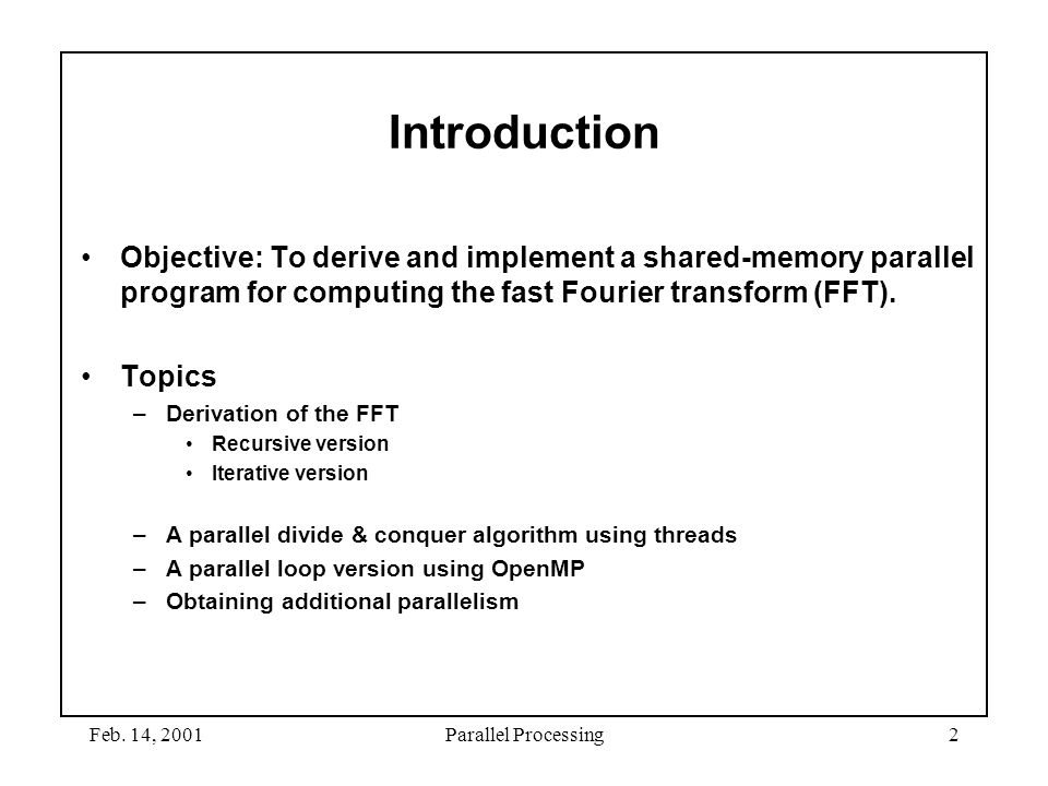 September 4, 1997 Introduction. Objective: To derive and implement a shared-memory parallel program for computing the fast Fourier transform (FFT).