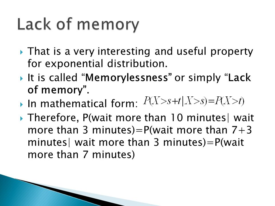 Lack of memory That is a very interesting and useful property for exponential distribution.