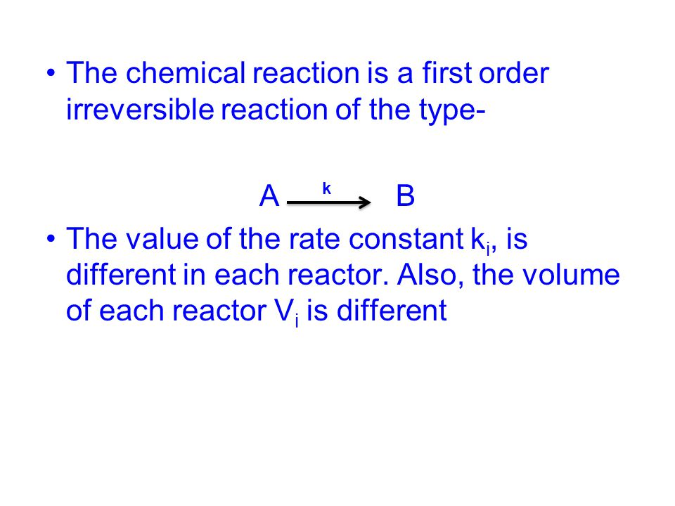 The chemical reaction is a first order irreversible reaction of the type-