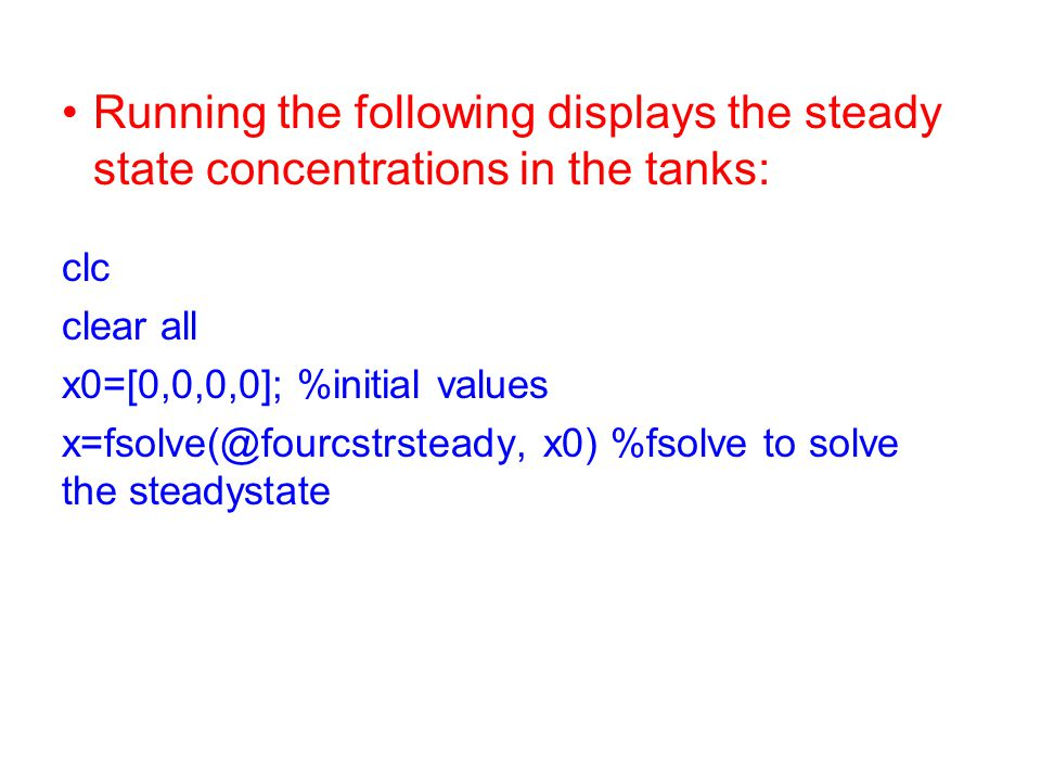 Running the following displays the steady state concentrations in the tanks: