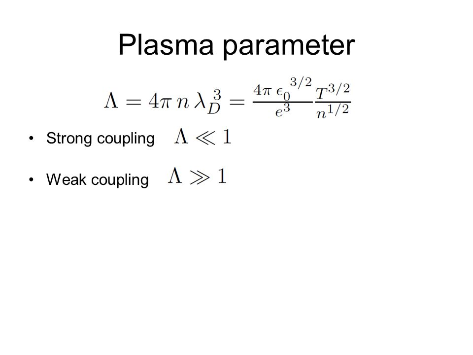 Plasma parameter Strong coupling Weak coupling
