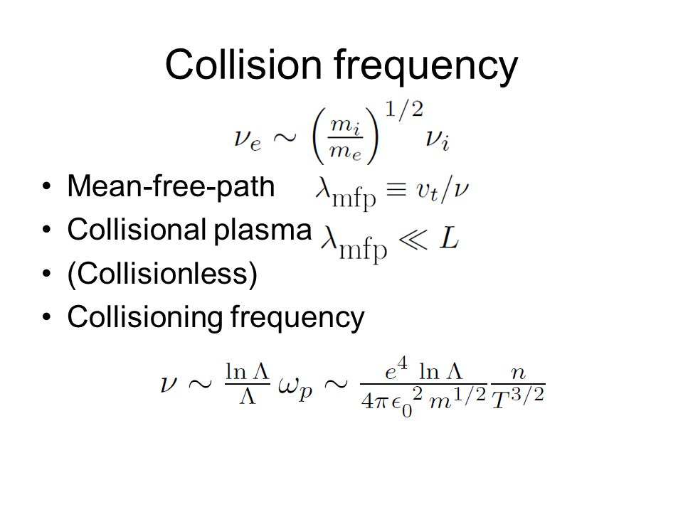 Collision frequency Mean-free-path Collisional plasma (Collisionless)