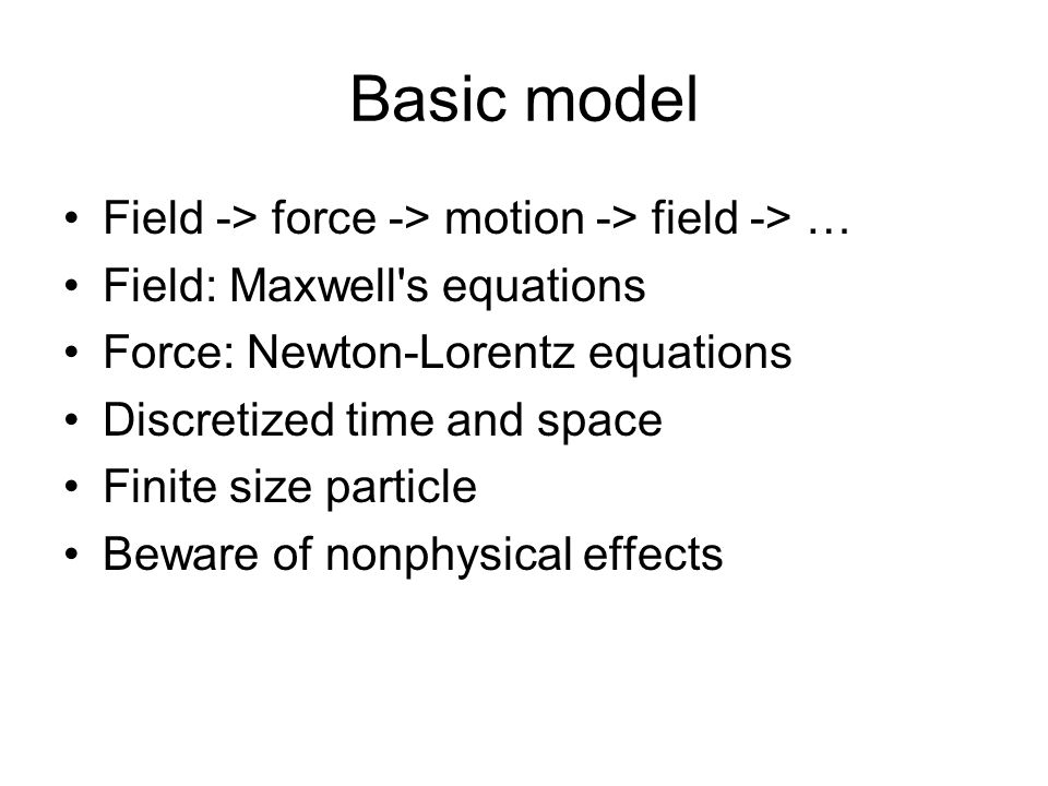 Basic model Field -> force -> motion -> field -> …
