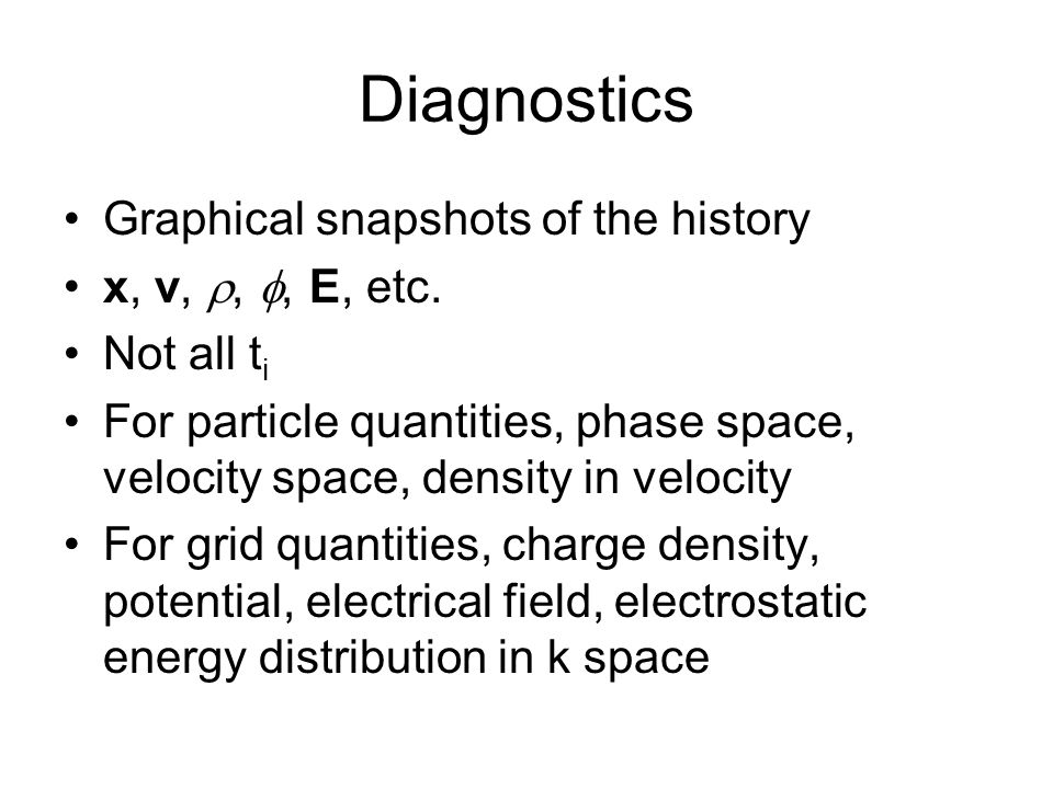 Diagnostics Graphical snapshots of the history x, v, r, f, E, etc.