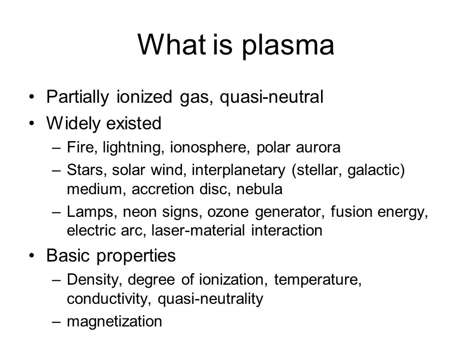 What is plasma Partially ionized gas, quasi-neutral Widely existed
