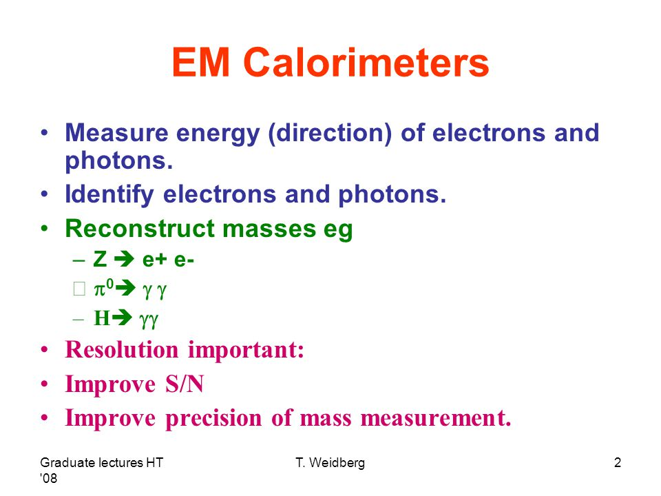 EM Calorimeters Measure energy (direction) of electrons and photons.