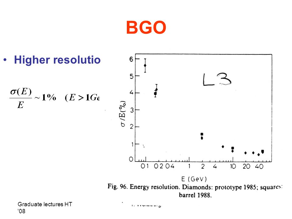 BGO Higher resolution Graduate lectures HT 08 T. Weidberg