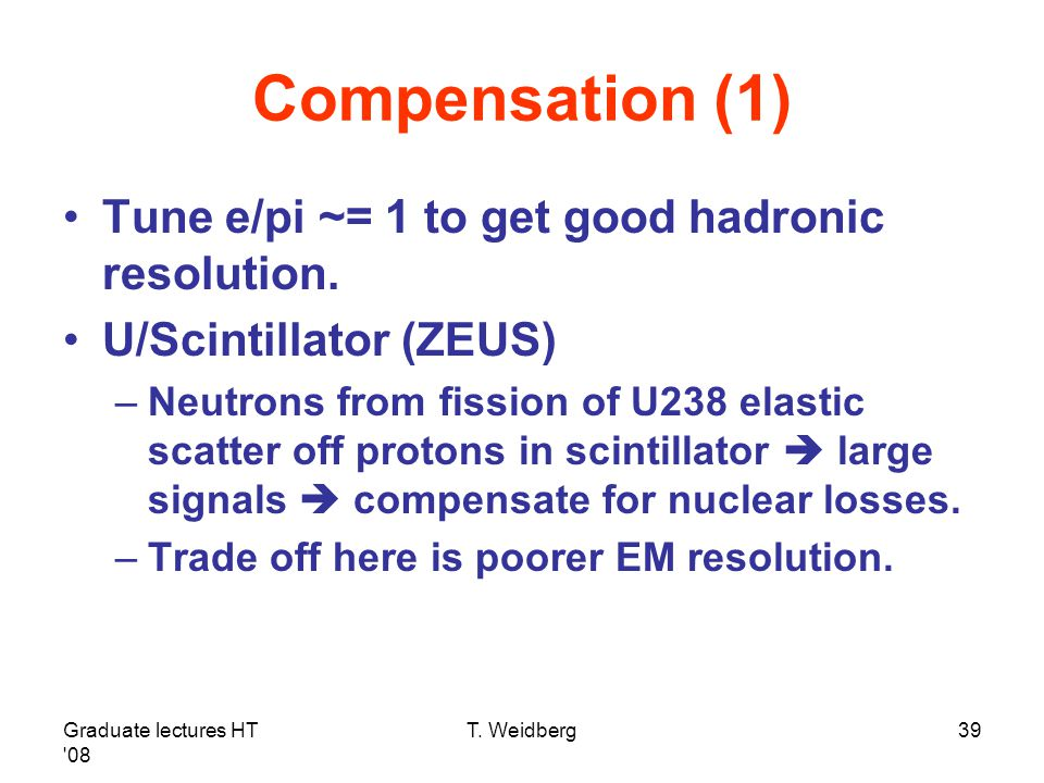 Compensation (1) Tune e/pi ~= 1 to get good hadronic resolution.