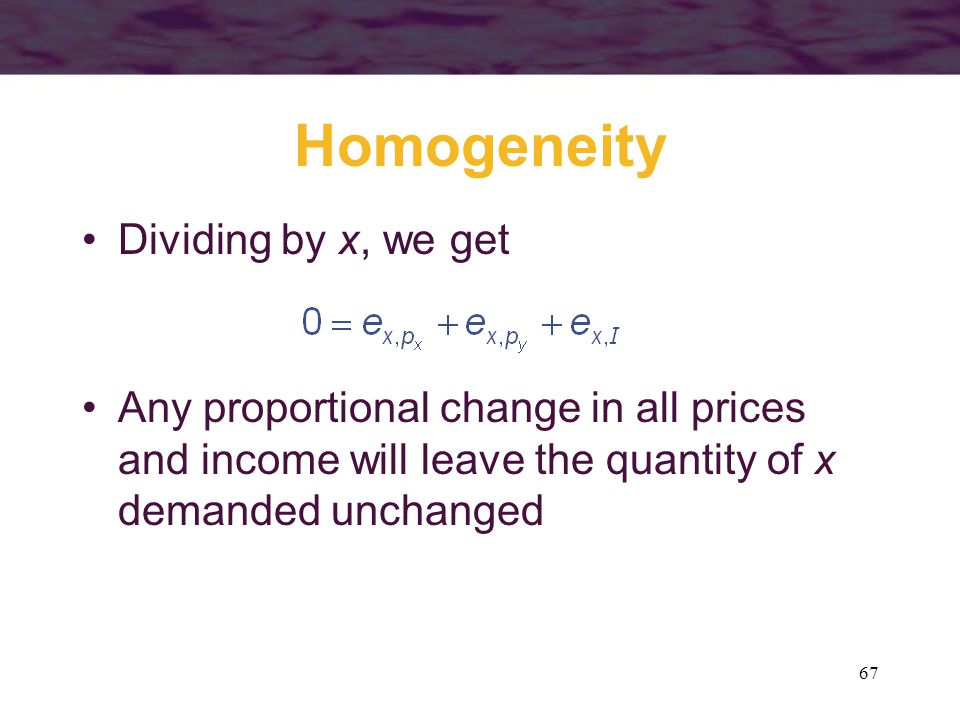 Homogeneity Dividing by x, we get