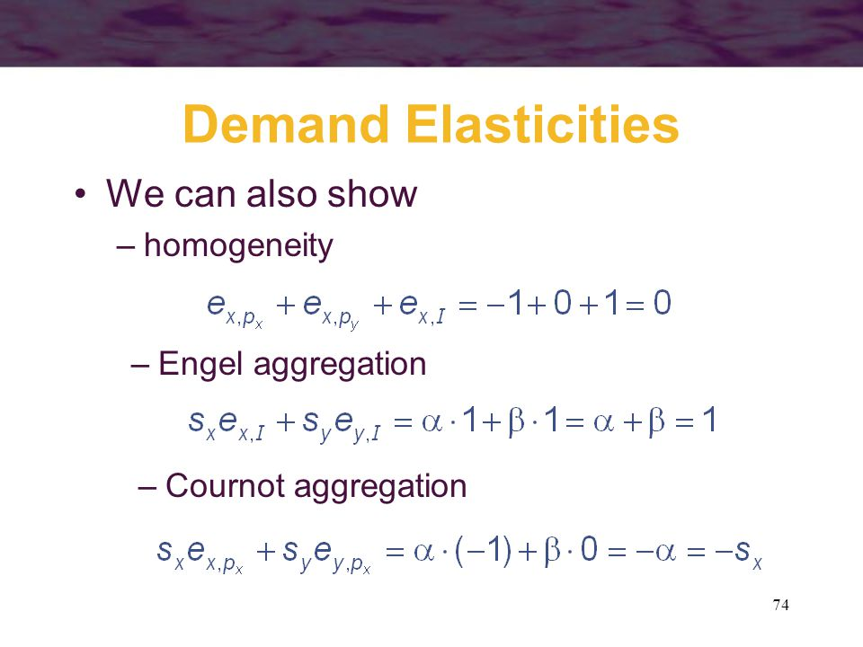Demand Elasticities We can also show homogeneity Engel aggregation
