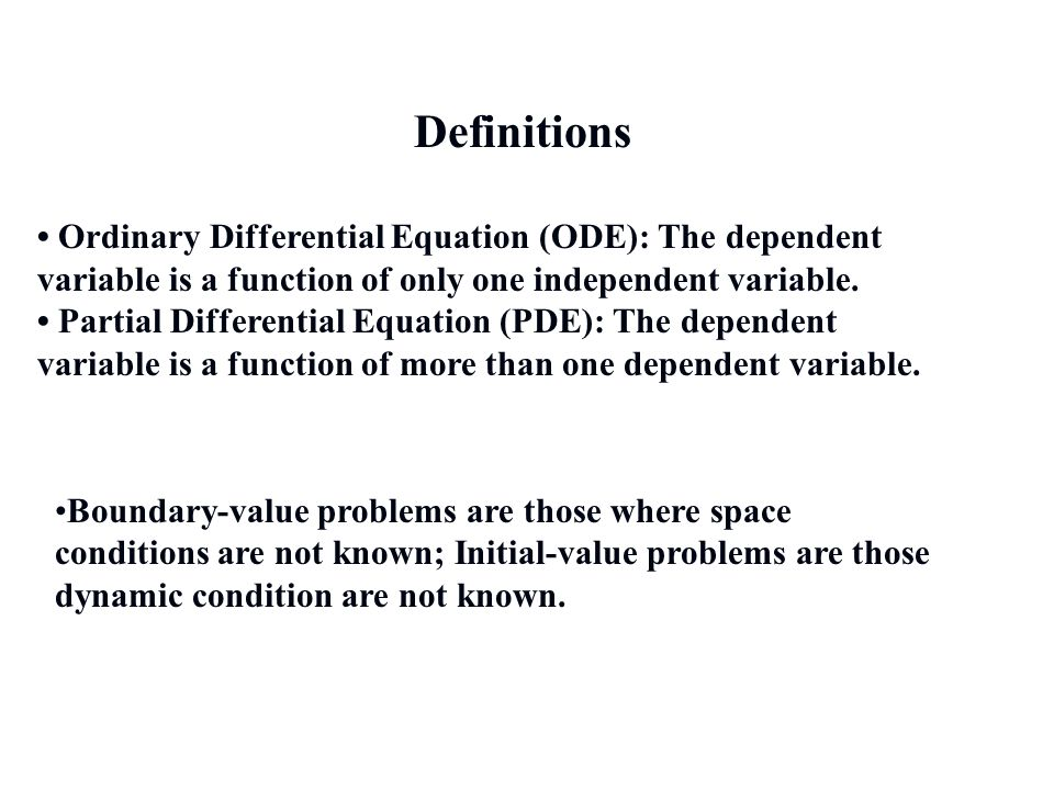 Definitions • Ordinary Differential Equation (ODE): The dependent