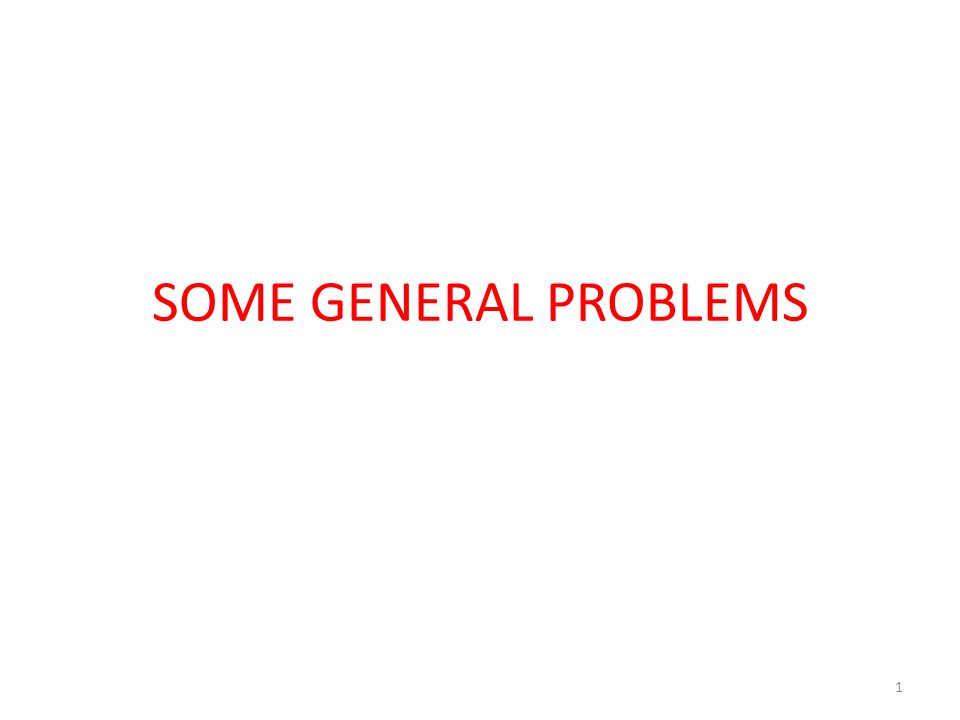 SOME GENERAL PROBLEMS