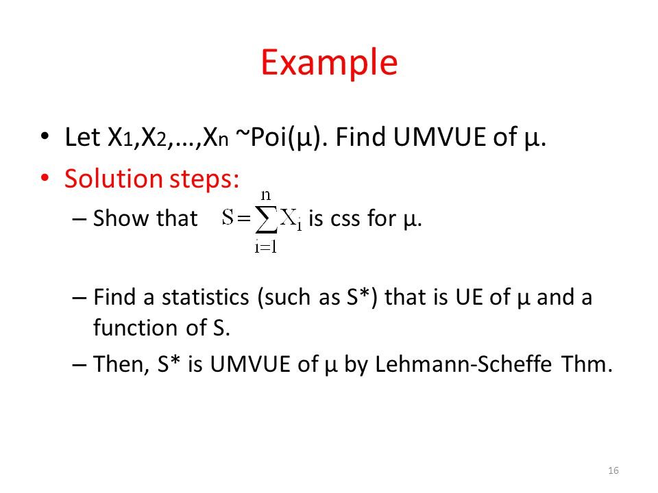 Example Let X1,X2,…,Xn ~Poi(μ). Find UMVUE of μ. Solution steps: