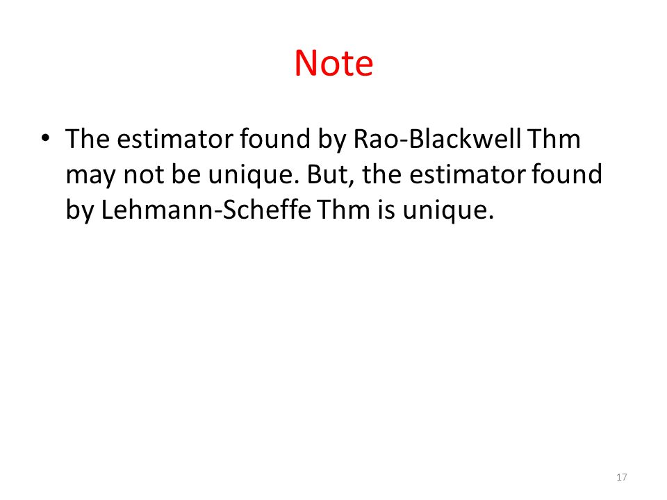 Note The estimator found by Rao-Blackwell Thm may not be unique.