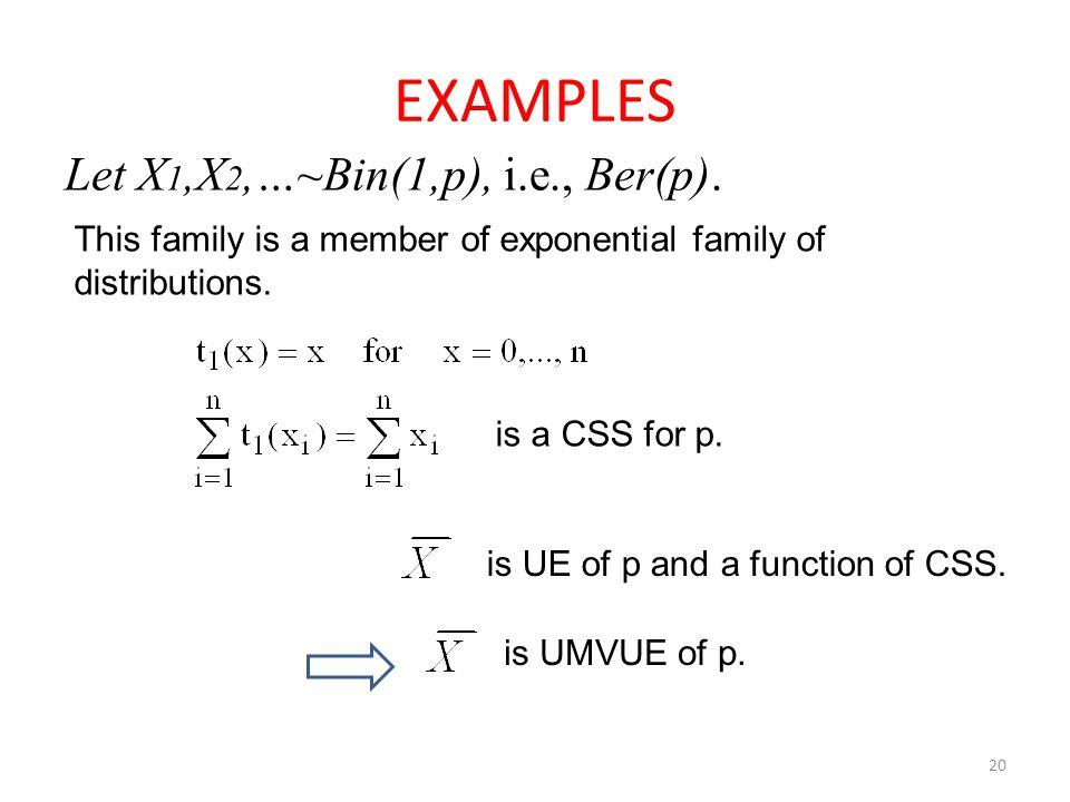 EXAMPLES Let X1,X2,…~Bin(1,p), i.e., Ber(p).
