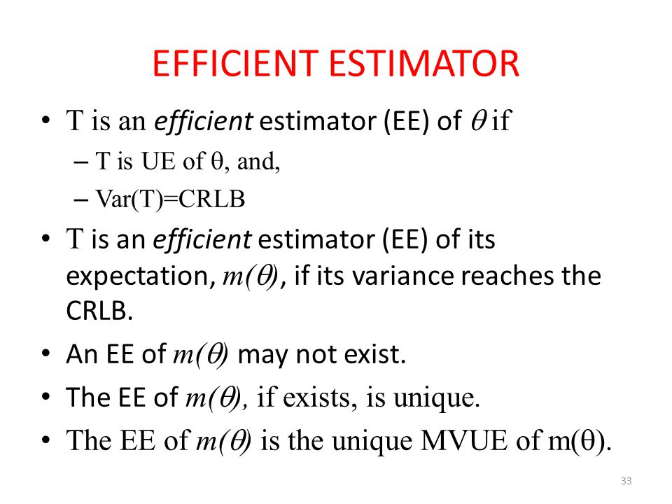 EFFICIENT ESTIMATOR T is an efficient estimator (EE) of  if