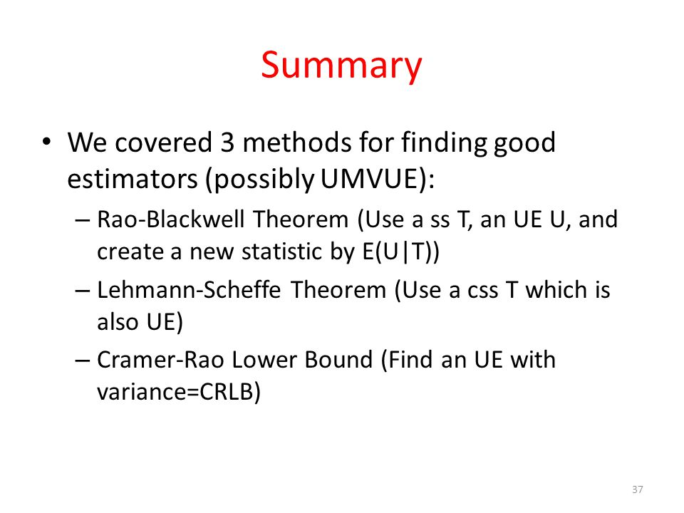 Summary We covered 3 methods for finding good estimators (possibly UMVUE):