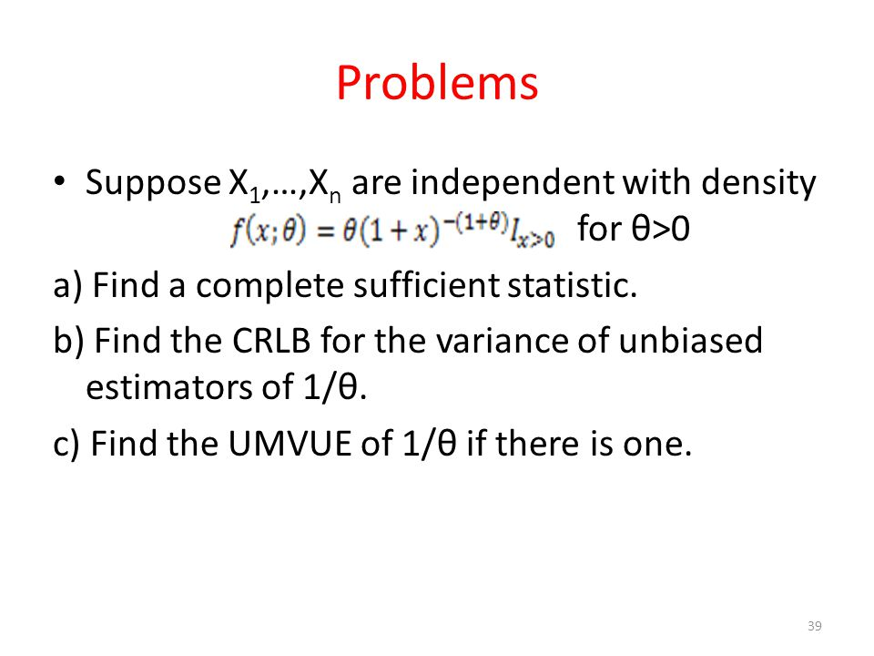 Problems Suppose X1,…,Xn are independent with density for θ>0