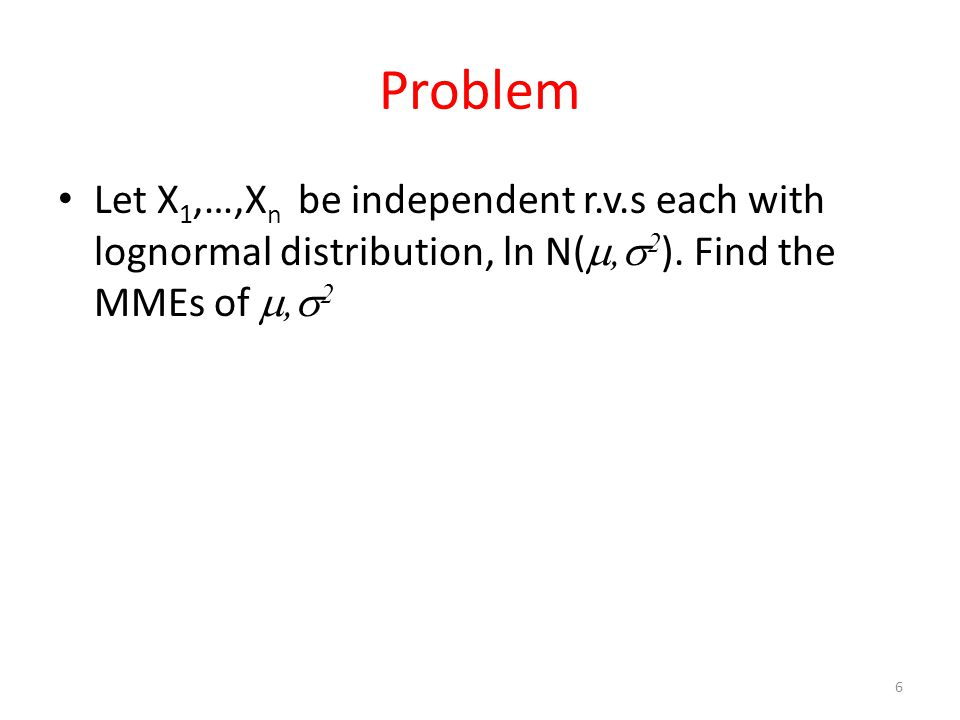 Problem Let X1,…,Xn be independent r.v.s each with lognormal distribution, ln N(,2).
