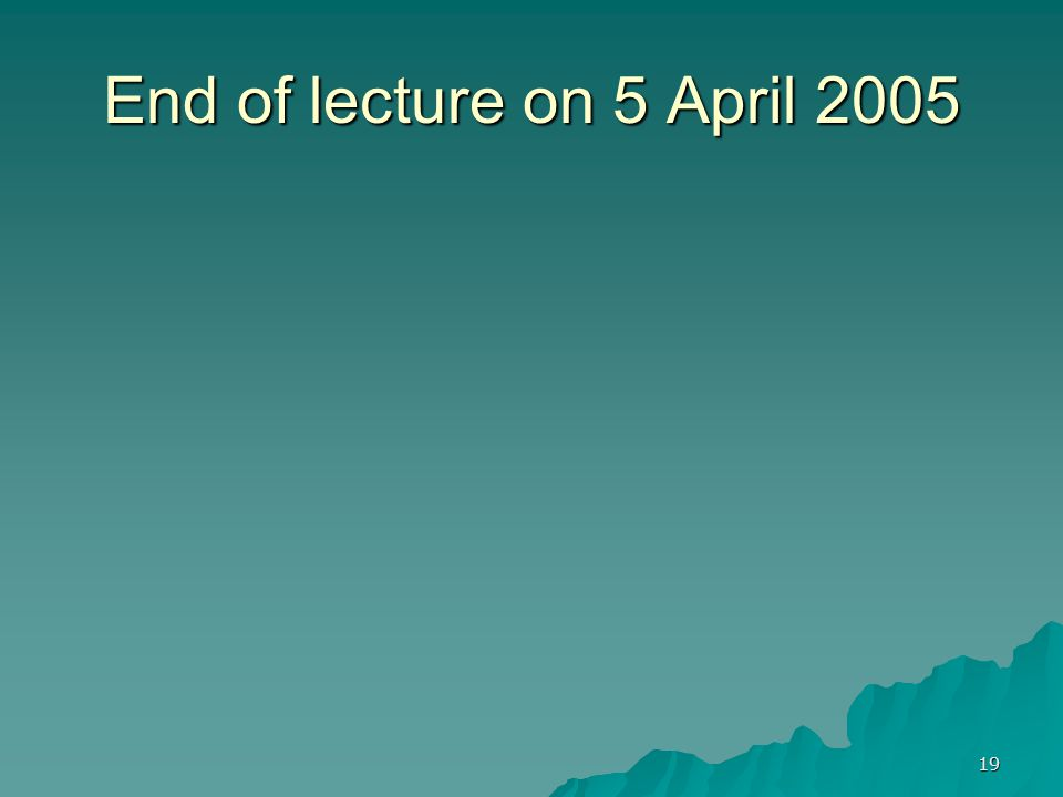End of lecture on 5 April 2005