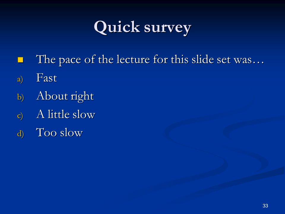 Quick survey The pace of the lecture for this slide set was… Fast