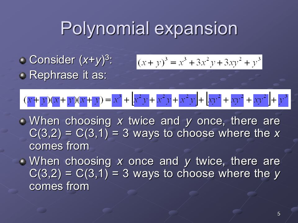 Polynomial expansion Consider (x+y)3: Rephrase it as: