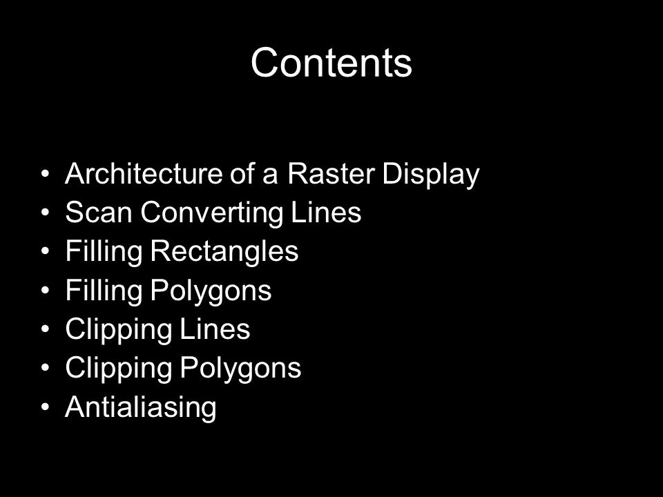 Contents Architecture of a Raster Display Scan Converting Lines