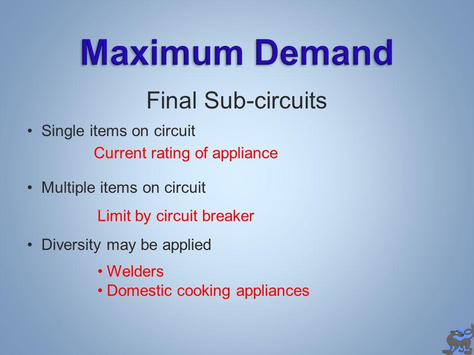 Maximum Demand Final Sub-circuits Single items on circuit